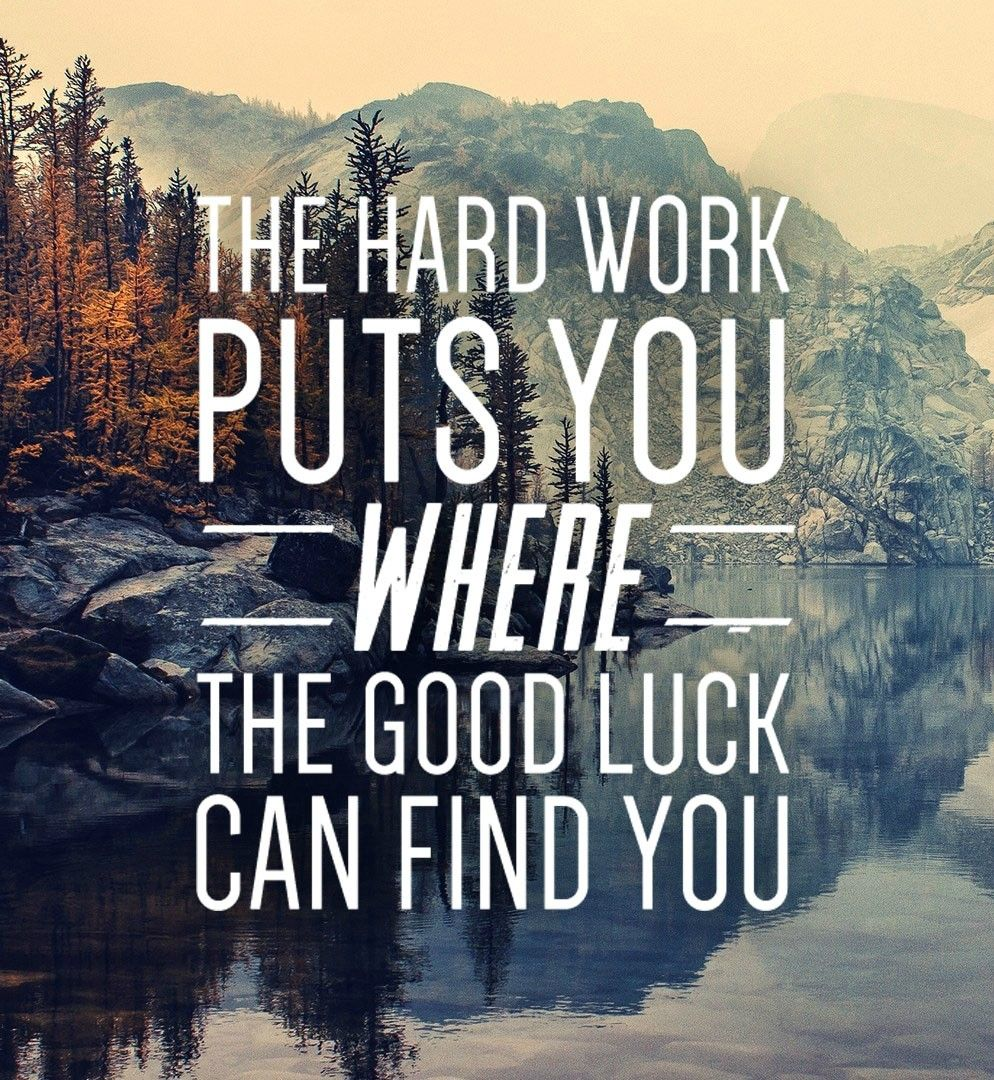 The hard work puts you where the good luck can find you