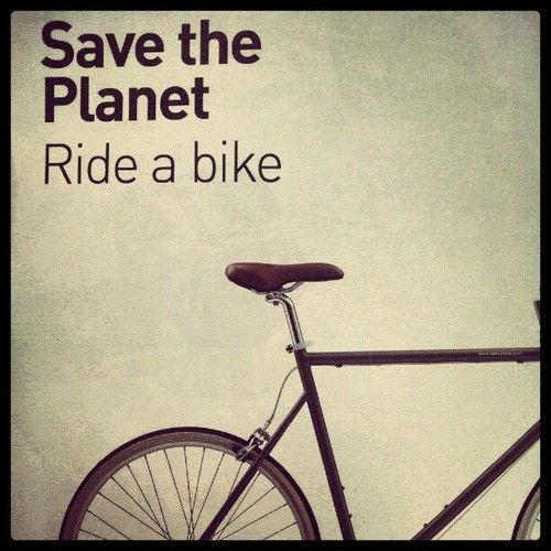 Montar bici es una buena manera de ayudar al planeta y de paso tu salud - y lo mejor es que es gratis :)