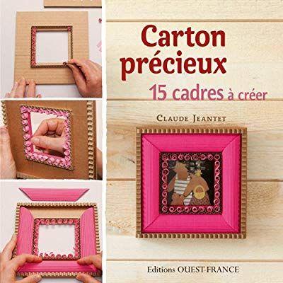 Carton précieux. 15 cadres à créer - Claude Jeantet