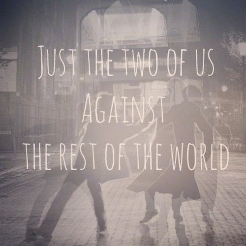 Just the two of us against the world   Love Love Love Crazy ...