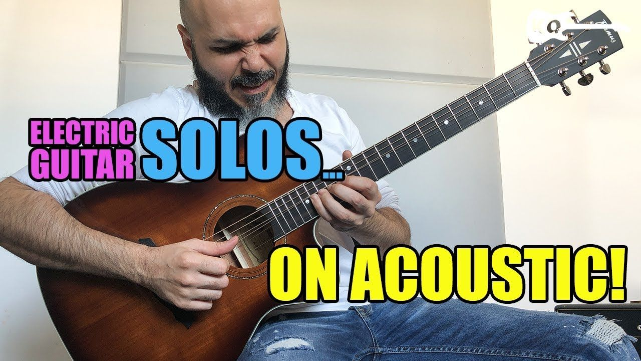 Electric guitar solos on acoustic guitar guitar