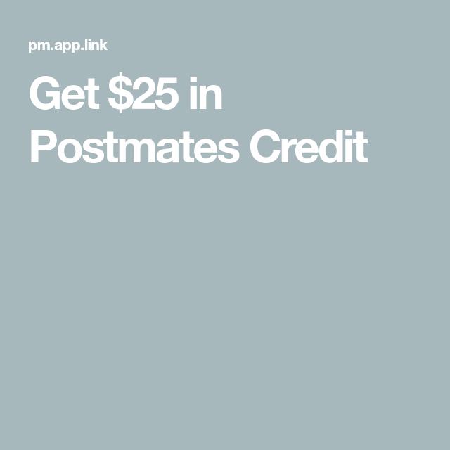 Get 25 in Postmates Credit Postmates, Credits, App