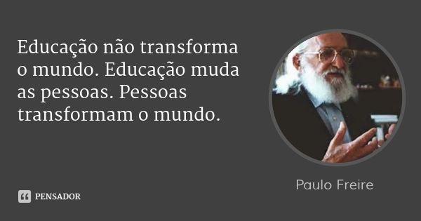 Paulo Freire Frases Professor Citacoes De Sabedoria Y Paulo