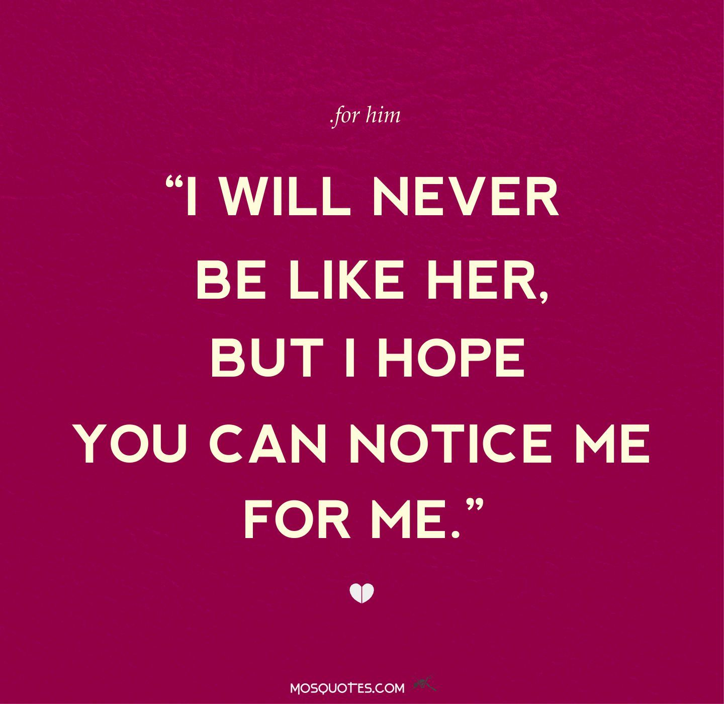Profound Quotes About Love Love Quotes For Him I Will Never Be Like Her But I Hope You Can