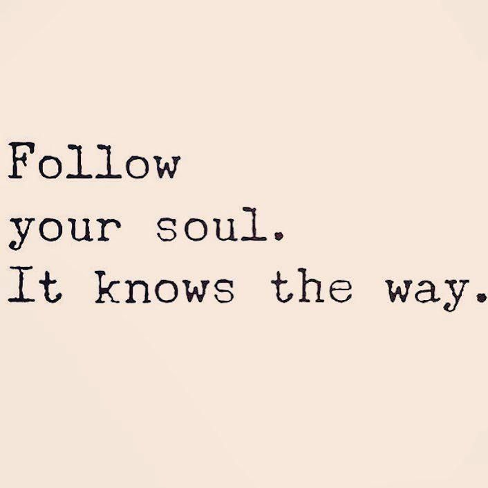 Soul Quotes Fascinating Follow Your Soulit Knows The Wayhttpifttt2Ifoy86