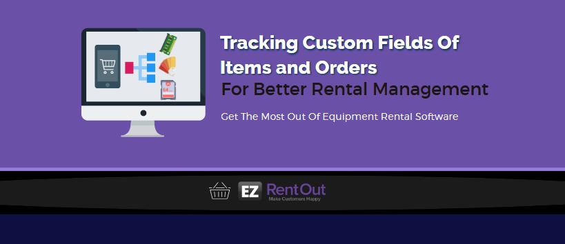 Https Blog Ezrentout Com Custom Fields Equipment Rental Software Custom Rental Management