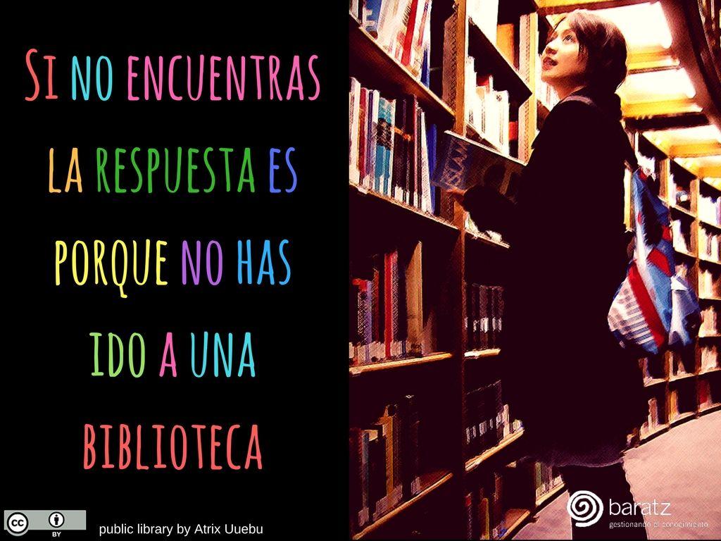 Si no encuentras la respuesta es porque no has ido a una biblioteca