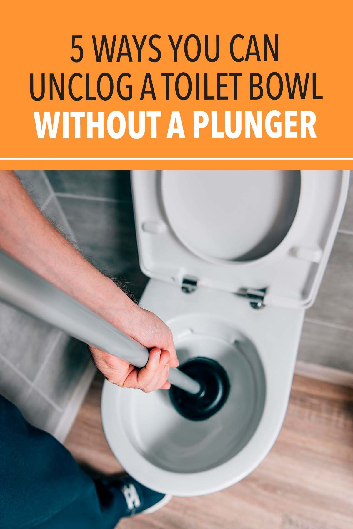 5 Ways You Can Unclog A Toilet Bowl Without A Plunger Unclog Clogged Toilet Plunger