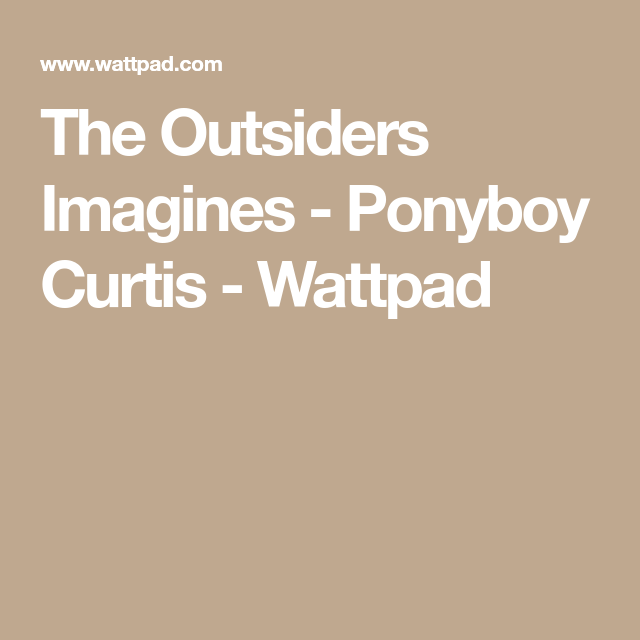 The Outsiders Imagines - Ponyboy Curtis | Imagines | The outsiders