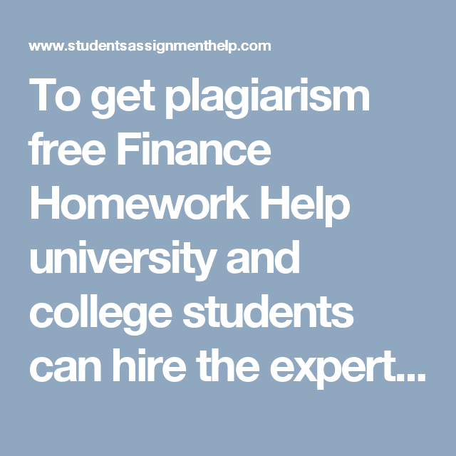 to get plagiarism finance homework help university and to get plagiarism finance homework help university and college students can hire the expert assignment writers of studentsassignmenthelp com and
