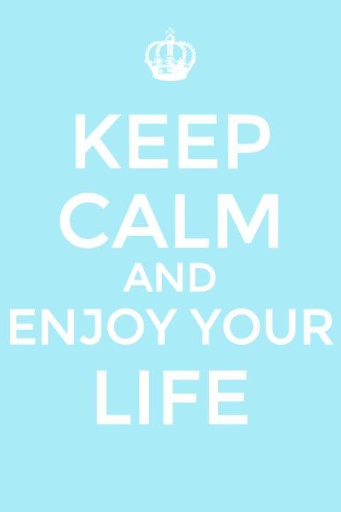 Enjoy you life :)