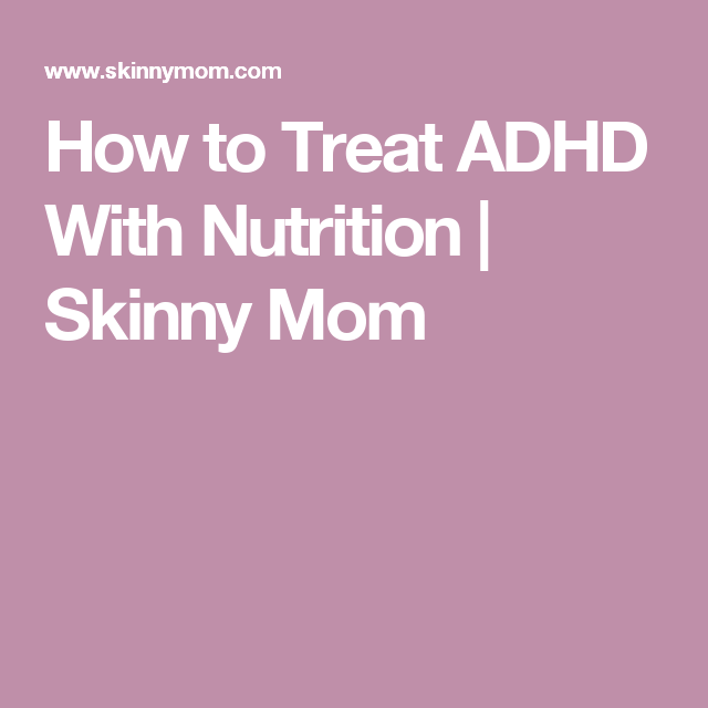 How to Treat ADHD With Nutrition | Skinny Mom
