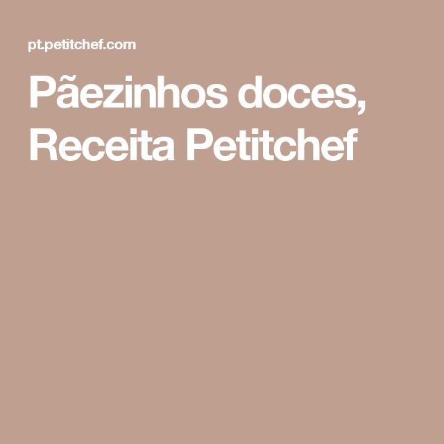 Pãezinhos doces, Receita Petitchef