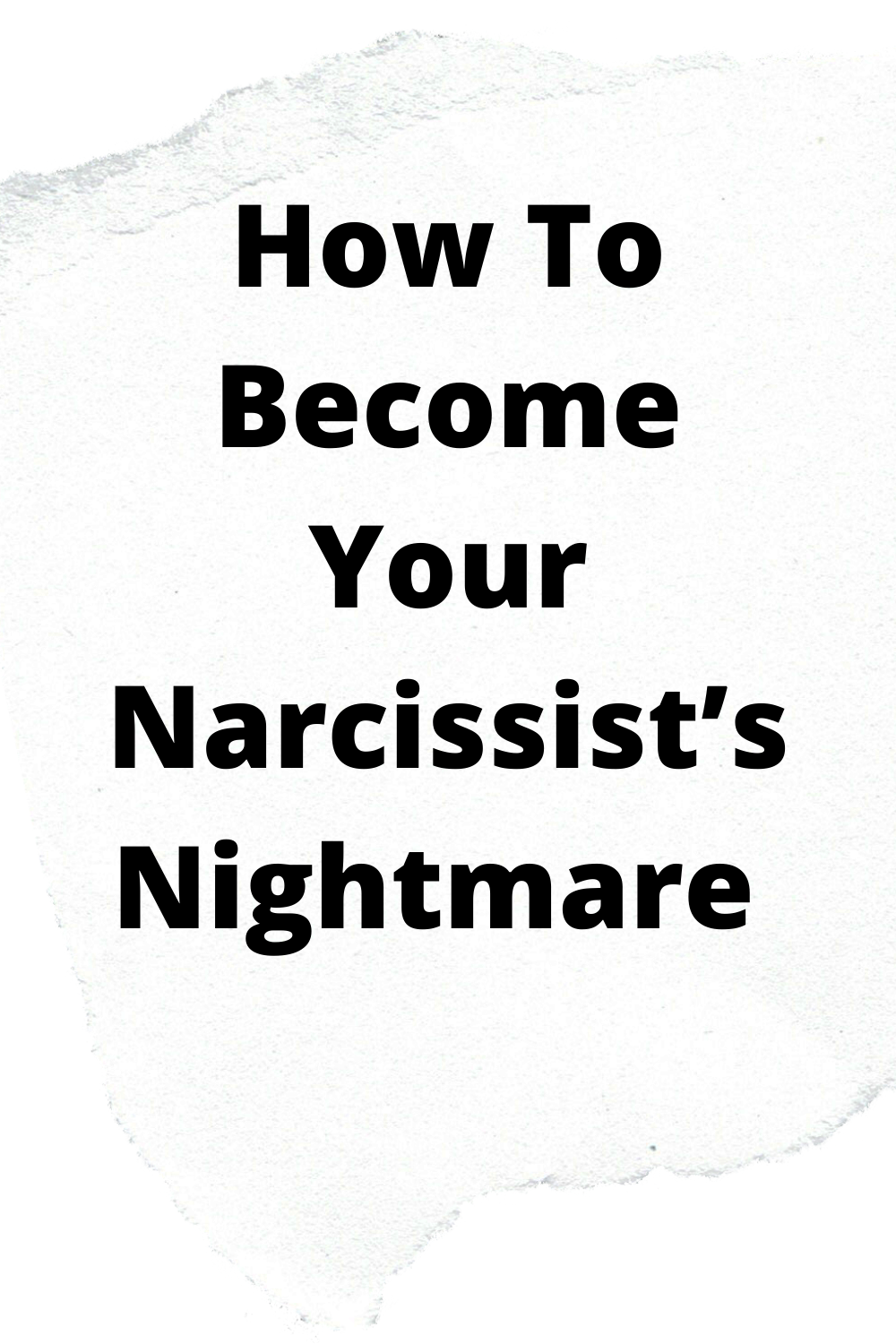 How To Become Your Narcissist's Nightmare in 2020 (With