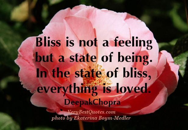 bliss Quotes, love quotes, Deepark Chopra Quotes, bliss is not a feeling quotes