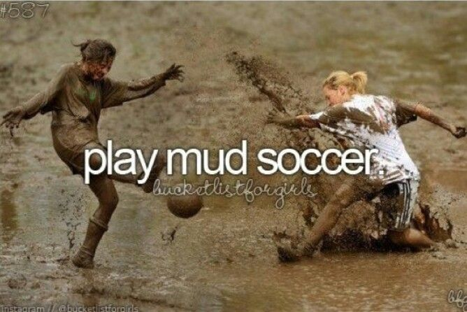 Mud soccer before I die