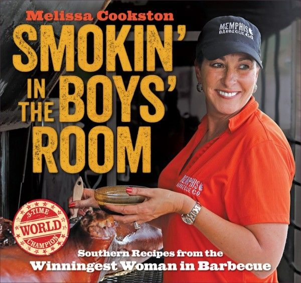 Smokin' in the Boys' Room Southern Recipes from the Winningest Woman in Barbecue  By: Melissa Cookston