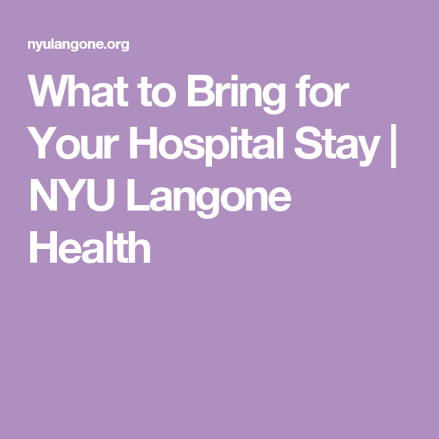 What To Bring For Your Hospital Stay Nyu Langone Health Hospital Stay Hospital Bring It On