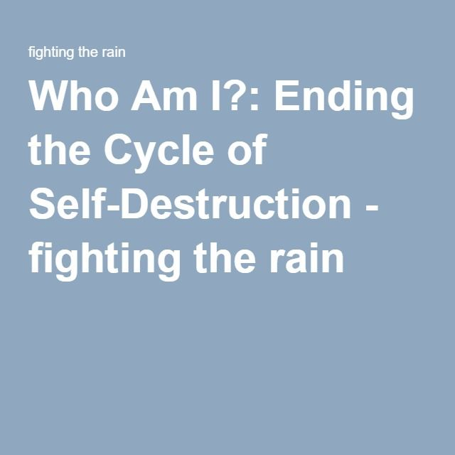 Who Am I?: Ending the Cycle of Self-Destruction - fighting the rain