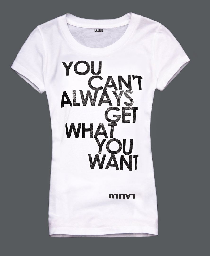 Lalilu - You Can't Always Get What you Want - T-Shirt , $30.00 (http://www.laliluusa.com/you-cant-always-get-what-you-want-t-shirt/)