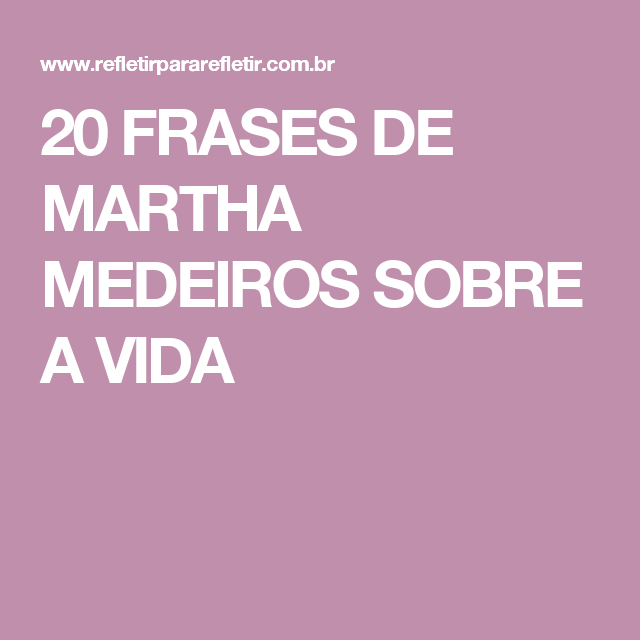 20 Frases De Martha Medeiros Sobre A Vida Frases Pinterest