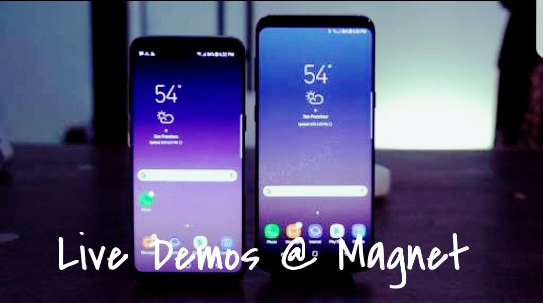 Catch live demos of GalaxyS8 and Galaxy8+ @ Magnet Stores!   Magnet