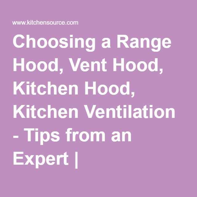 Choosing A Range Hood, Vent Hood, Kitchen Hood, Kitchen Ventilation   Tips  From