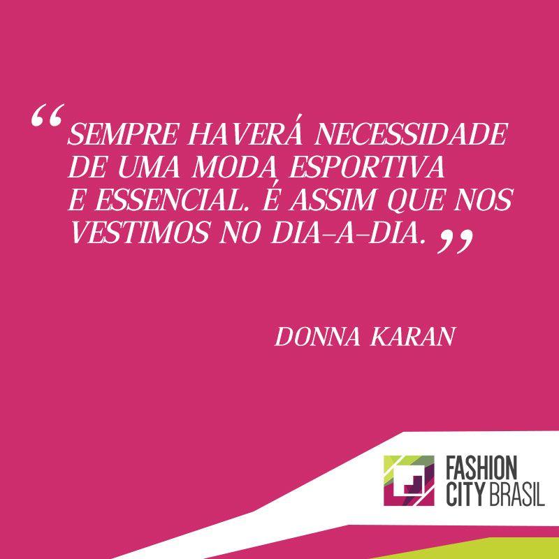 """""""Sempre haverá necessidade de uma moda esportiva e essencial. É assim que nos vestimos no dia-a-dia"""" - Donna Karan"""