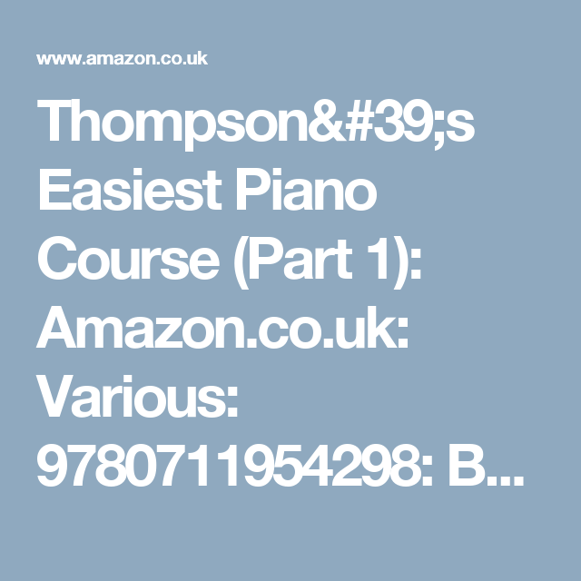 Thompson's Easiest Piano Course (Part 1): Amazon.co.uk: Various: 9780711954298: Books