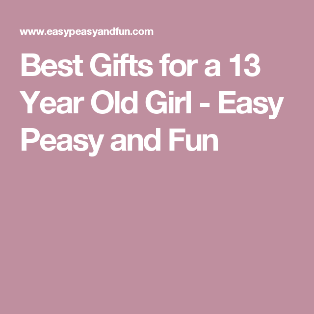 Best Gifts for a 13 Year Old Girl - Easy Peasy and Fun