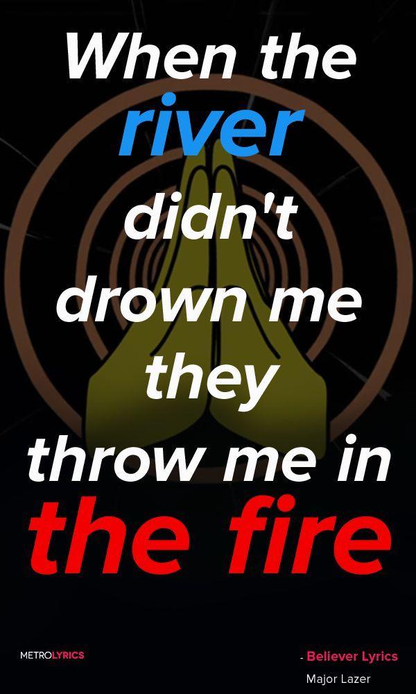 川に投げ込んで溺れないと やつらは俺を燃える炎に放り込んだ 俺には信じるものがあるんだ Major Lazer Showtek Believer Majorlazer Showtek Quotes Lyrics Major Lazer Lyrics Quotes