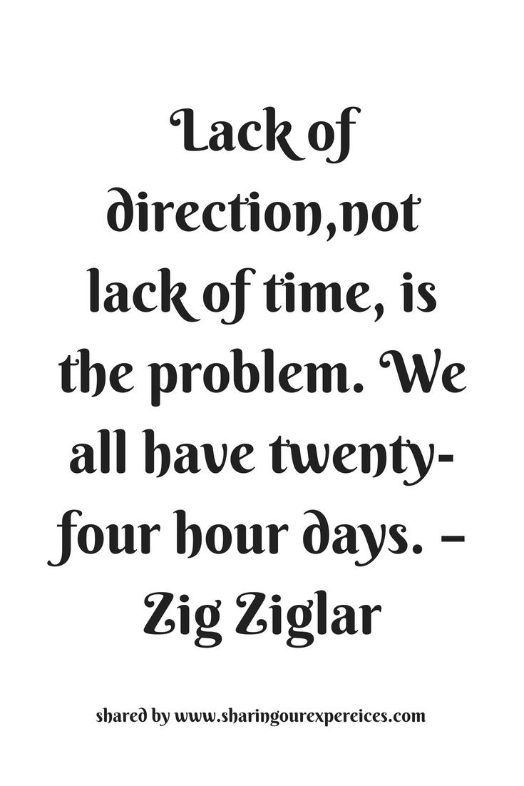 Lack of direction,not lack of time, is the problem. We all have twenty-four hour days. – Zig Ziglar #motivational