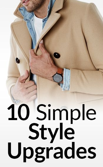 10 Simple Men's Style Upgrades | Easy Tips To Be More Stylish