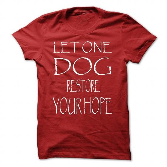 LET ONE DOG RESTORE YOUR HOPE T Shirts, Hoodies. Get it now ==► https://www.sunfrog.com/Pets/LET-ONE-DOG-RESTORE-YOUR-HOPE-Red-Guys.html?41382
