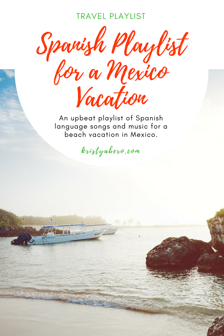 Spanish Playlist For A Mexico Vacation (With Images