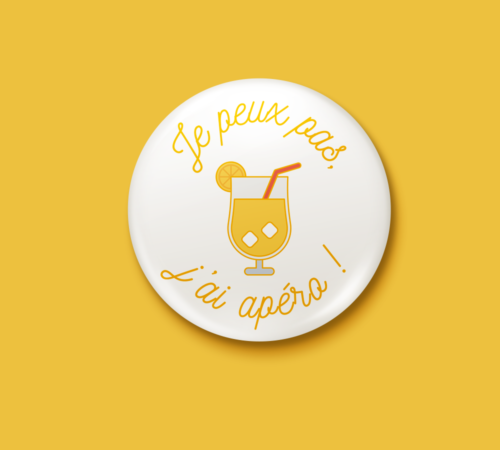 Badge « Je peux pas, j'ai… » – cadeau d'anniversaire, fête des