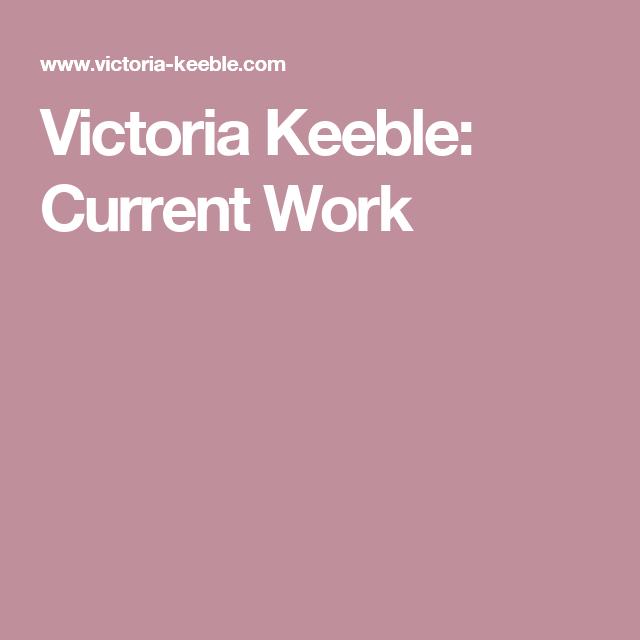 Victoria Keeble: Current Work