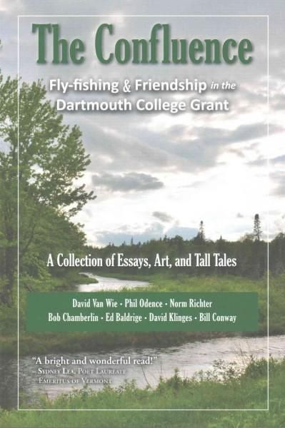 the confluence fly fishing friendship in the dartmouth college  the confluence fly fishing friendship in the dartmouth college grant a collection of essays art and tall tales paperback