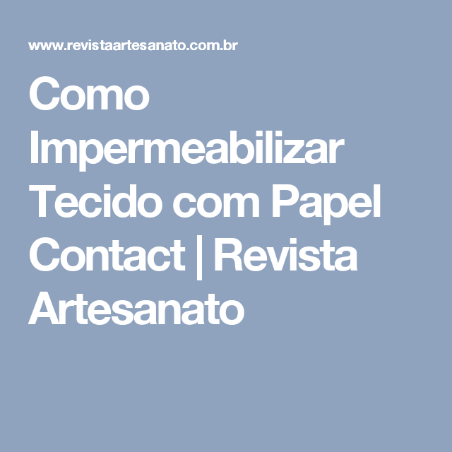 Como Impermeabilizar Tecido com Papel Contact | Revista Artesanato