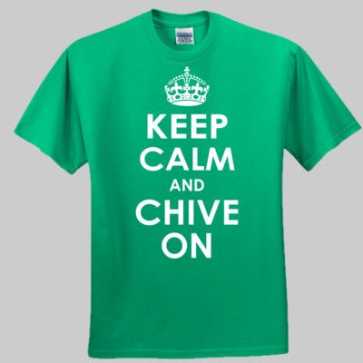 Keep Calm and Chive On t-shirt