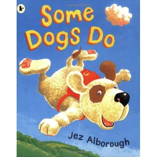 Some Dogs Do Can Dogs Fly My 3 Year Old Loved This Book And Was