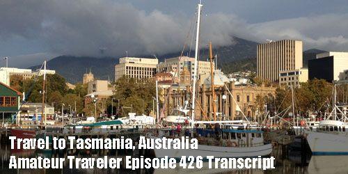 Travel to Tasmania, Australia – Amateur Traveler Episode 426 Transcript   #travel #australia