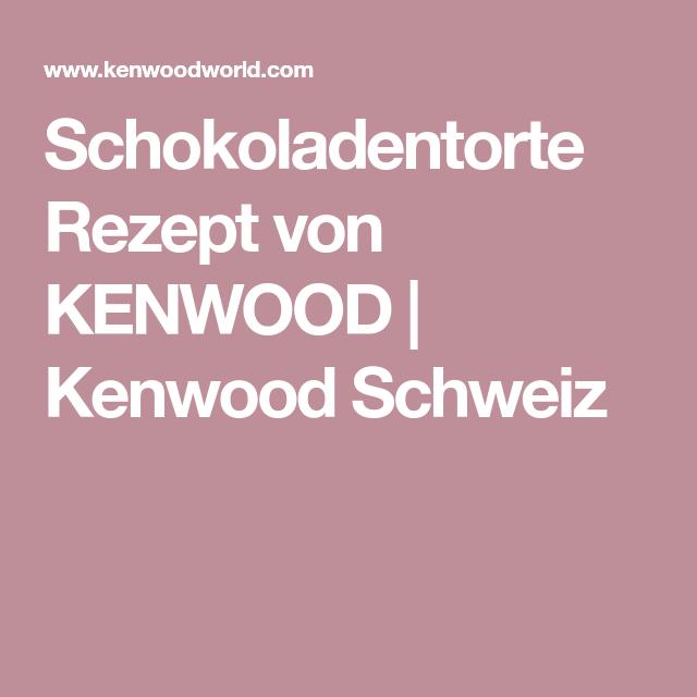 Schokoladentorte Rezept von KENWOOD   Kenwood Schweiz   Kenwood ...