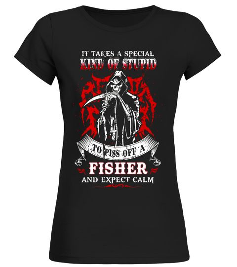 it takes a special kind of stupid to piss off a fisher shirt