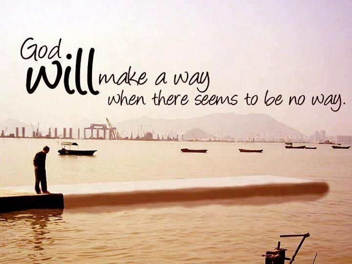 God will make a way... Yes, He will!