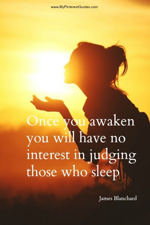 """""""Once you awaken, you will have no interest in judging those who sleep."""" James Blanchard. 