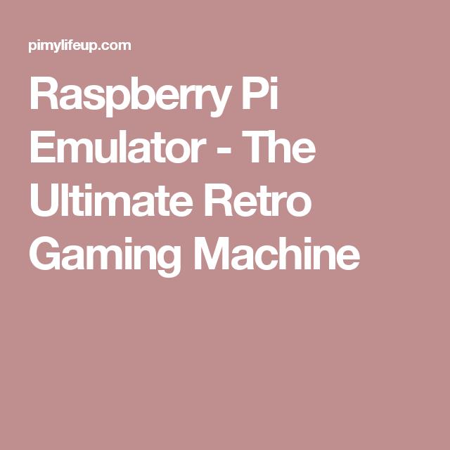 Raspberry Pi Emulator - The Ultimate Retro Gaming Machine