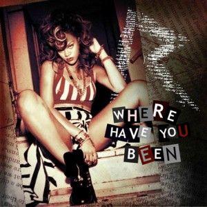 Rihana Where Have You Been Rihanna Love Rihanna Songs