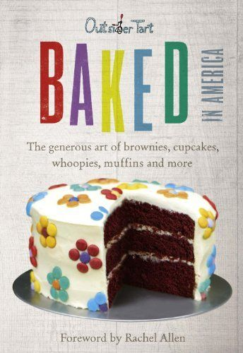 Baked in America: The generous art of brownies, cupcakes, whoopies, muffins and more