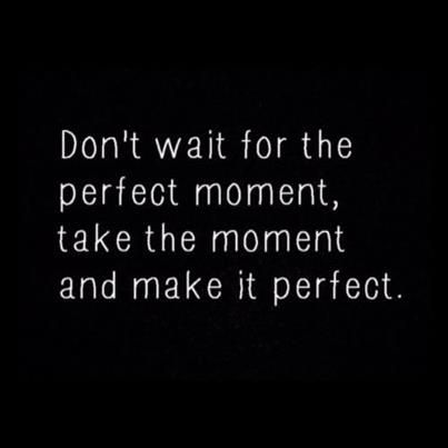 Seize The Day Cease The Moment Turn Things Into What You Want Them To Be Share This W Inspirational Quotes Collection Inspirational Quotes In This Moment